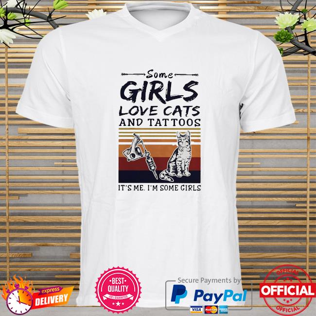 Some girl love cats and tattoos it's me I'm some girl vintage shirt