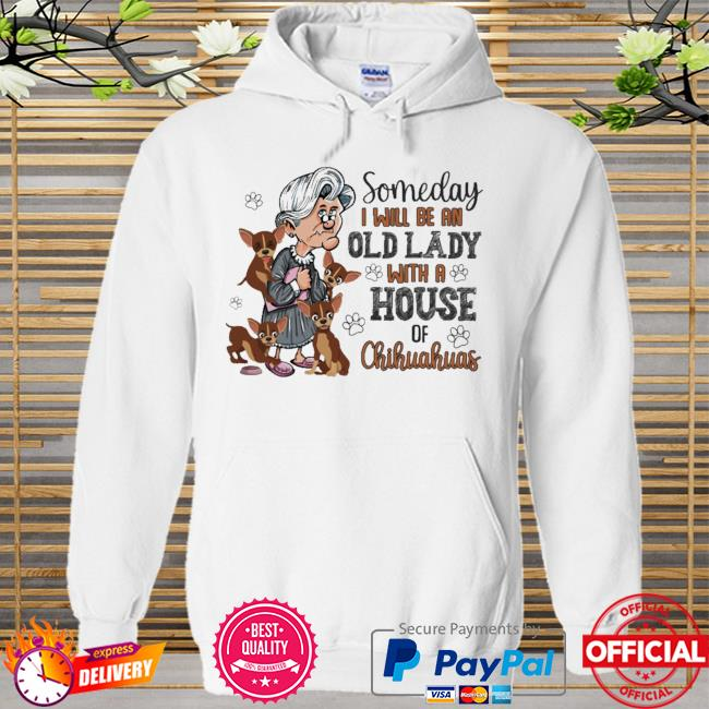 Someday I will be an old lady with house of chihuahuas Hoodie white