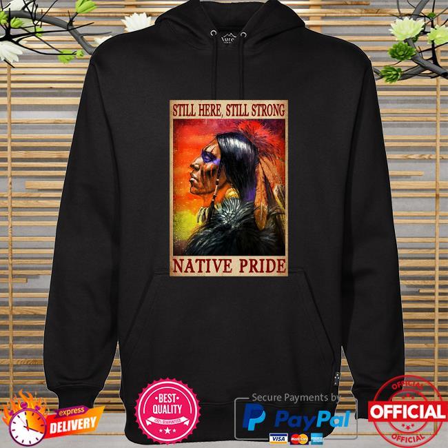 Still here still strong Native pride hoodie