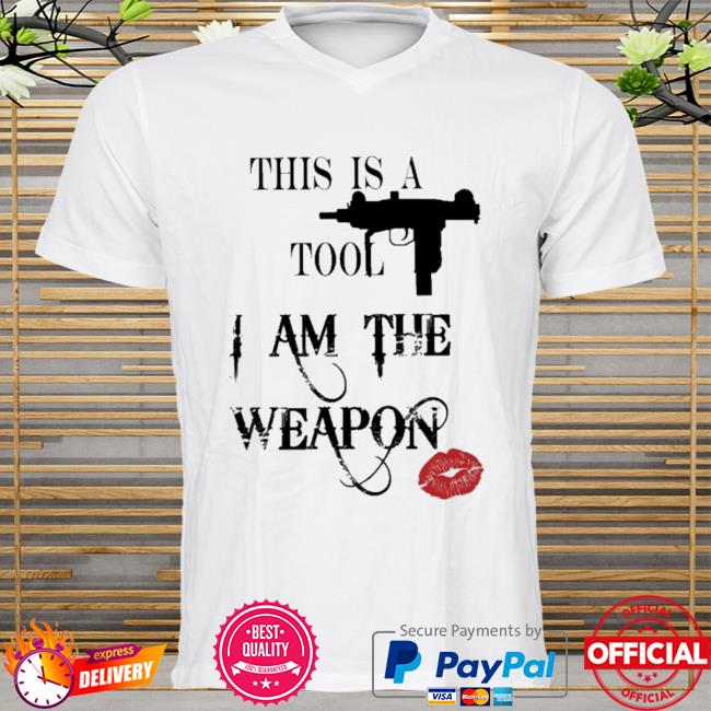 This is a tool I am the weapon shirt