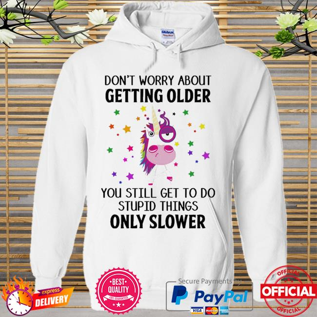 Unicorn don't worry about getting older Hoodie white