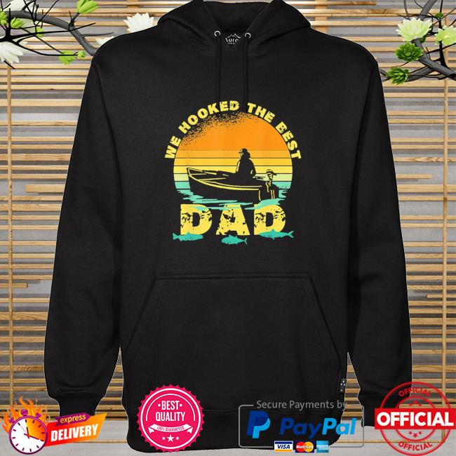We hooked the best dad fishing fathers day 2021 vintage hoodie