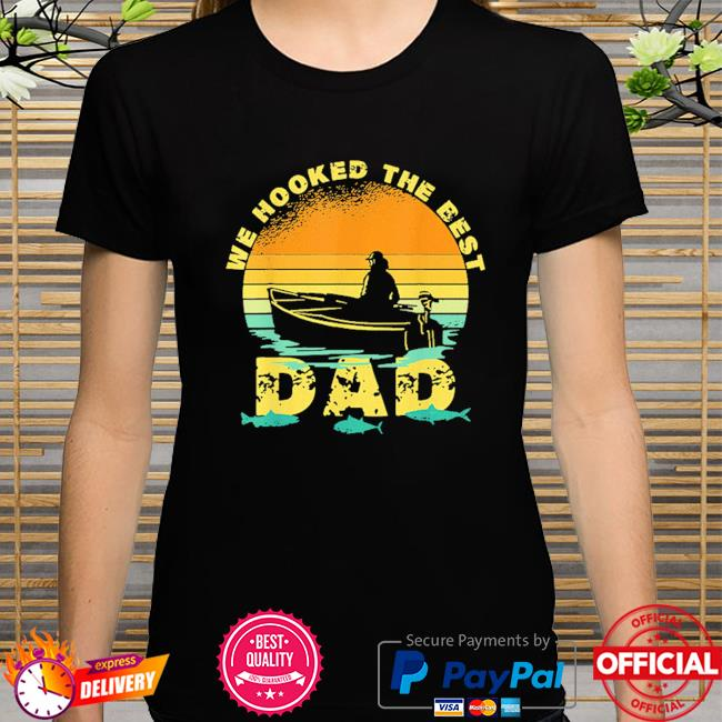 We hooked the best dad fishing fathers day 2021 vintage shirt