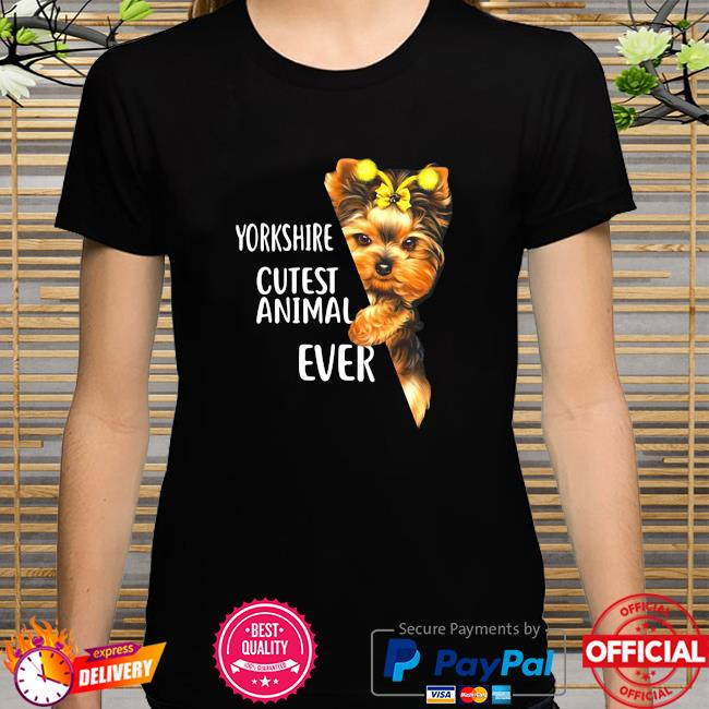 Yorkshire Terrier Cutest Animal Ever shirt
