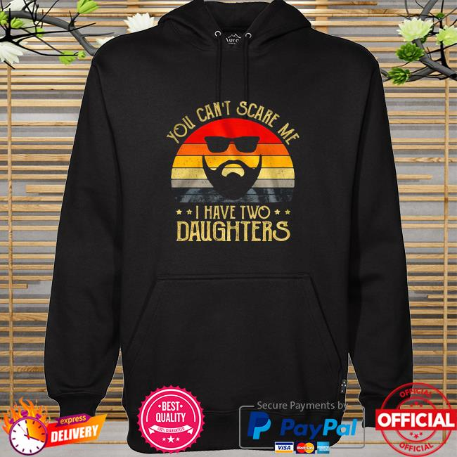 You Can't Scare Me I Have Two Daughters Vintage hoodie