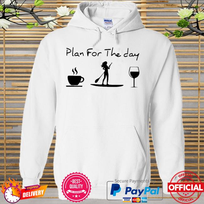 Awesome Paddleboard Plan For Me The Day Shirt Hoodie white