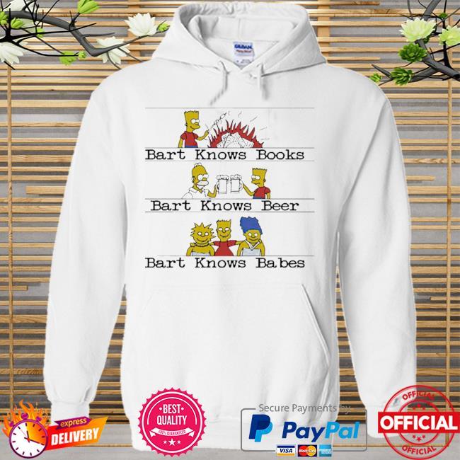 Bart Knows Books Bart Knows Beer Bart Knows Babes Shirt Hoodie white