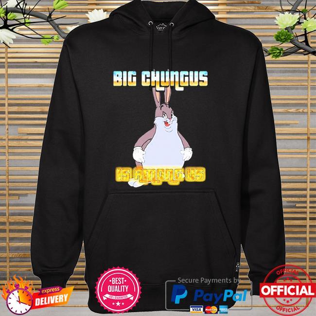 Big Chungus Is Among Us Shirt hoodie