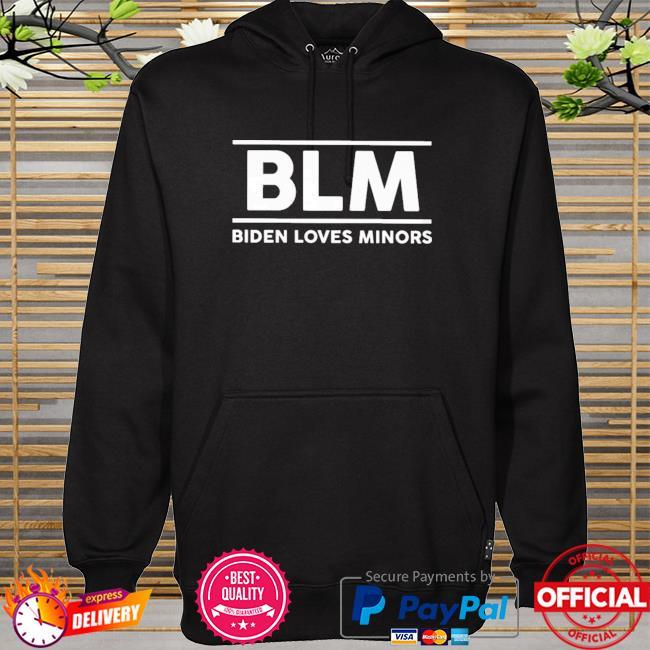Blm Biden Loves Minors Shirt hoodie