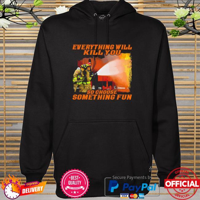 Everything will so choose something fun hoodie