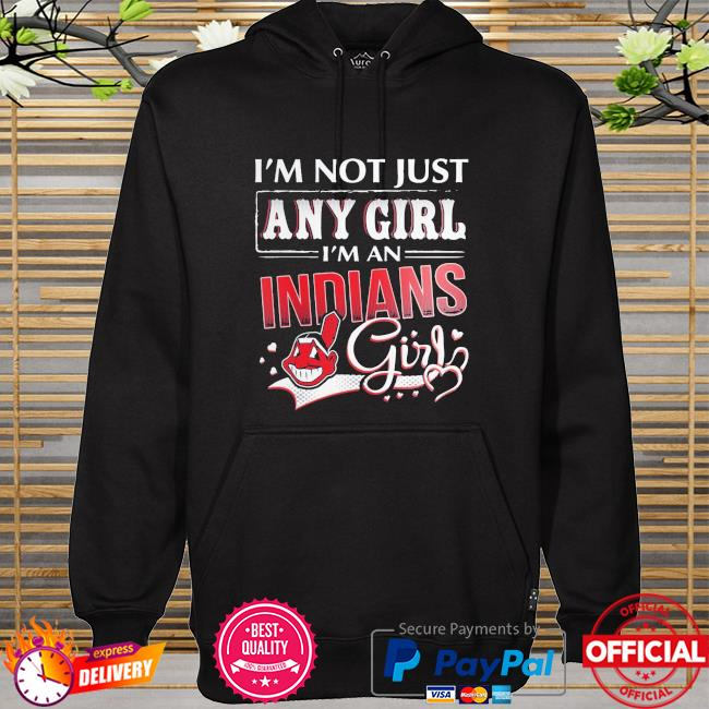 I'm not just any girl I'm an Cleveland indians hoodie