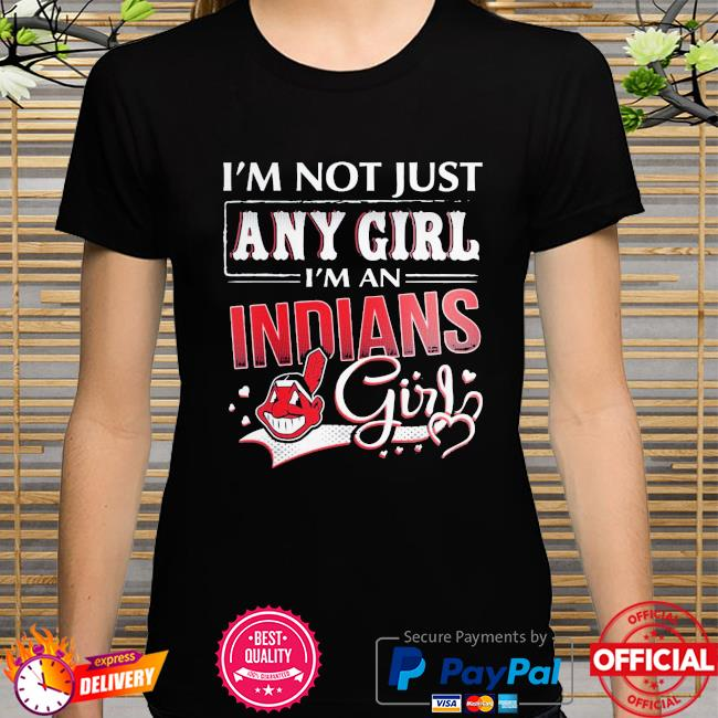 I'm not just any girl I'm an Cleveland indians shirt
