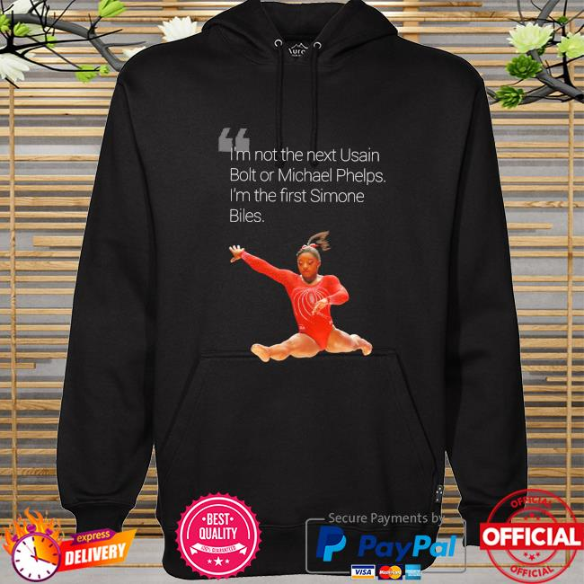 I'm not the nest usain bolt or michael phelps I'm the first simone biles hoodie