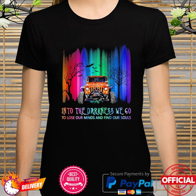 Jeep into the darkness we go to lose our minds and find our souls Halloween shirt