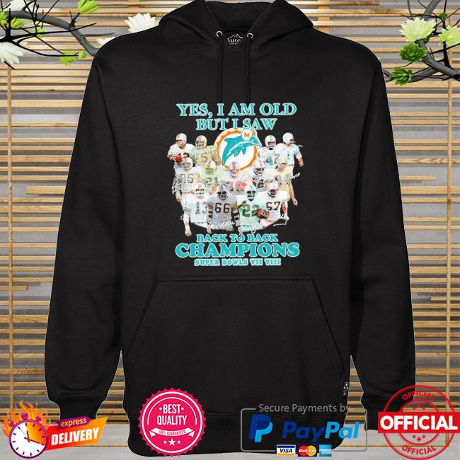 Miami Dolphins yes I am old but I saw back to back Champions super bowls signatures hoodie