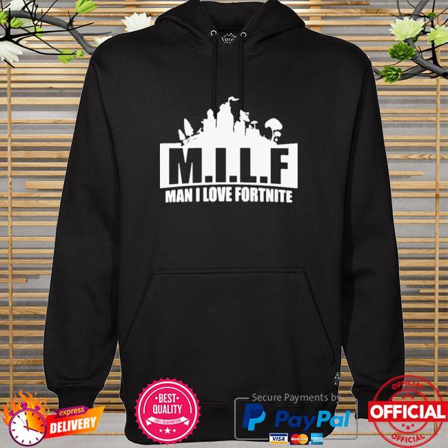 Milf Man I Love Fortnite Shirt hoodie