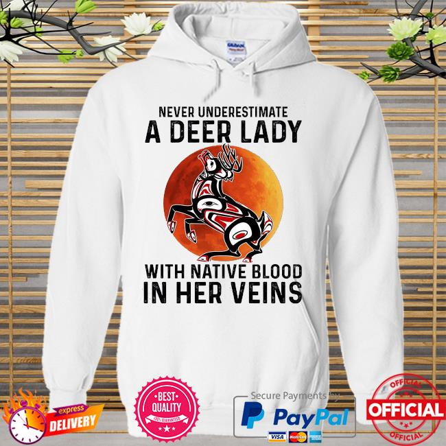 Never underestimate a Deer lady with Native blood in her veins Hoodie white