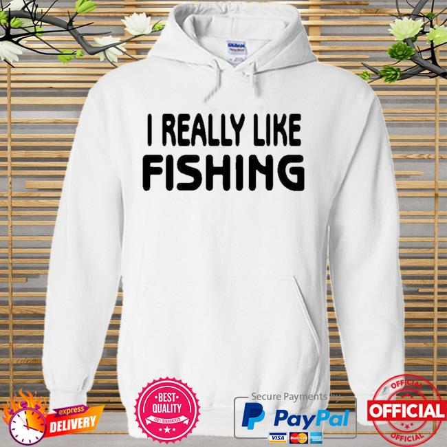 Official I Really Like Fishing Shirt Hoodie white