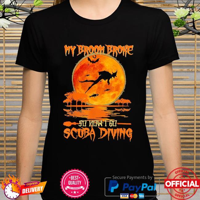 Official my broom broke so now I go scuba diving Halloween shirt