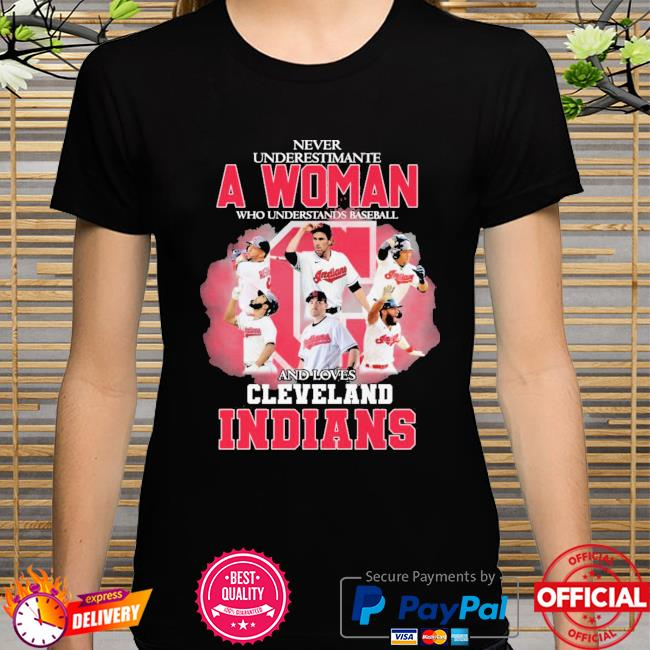 Official Never underestimate a woman who understands baseball and loves Cleveland indians shirt