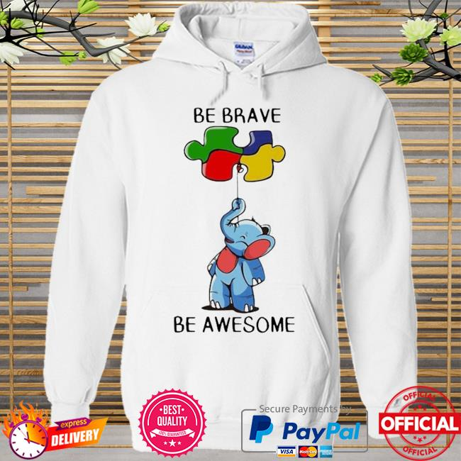 Premium Elephant Autism Be Brave Be Awesome Shirt Hoodie white