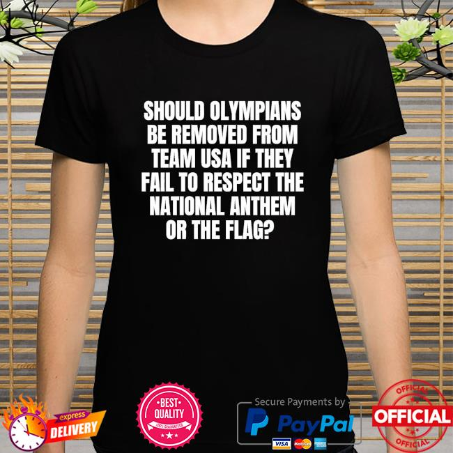 Should olympians be removed from team USA if they fail to respect the national anthem or the flag shirt