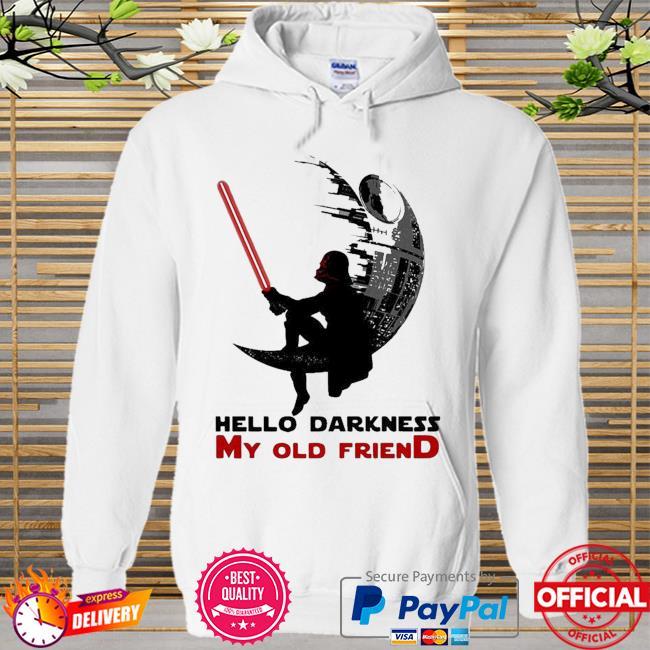 Top Darth Vader Sitting Death Star Hello Darkness My Old Friend Shirt Hoodie white
