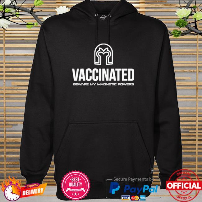 Vaccinated beware my magnetic powers hoodie
