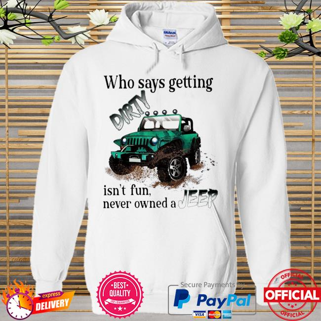 Who says getting Dirty isn't fun never owned a Jeep Hoodie white