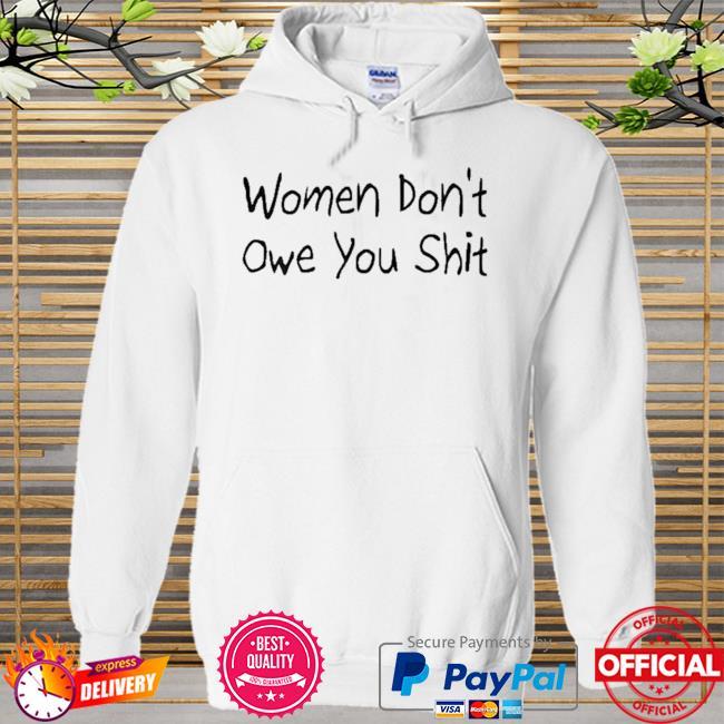 Women don't owe you shit Hoodie white