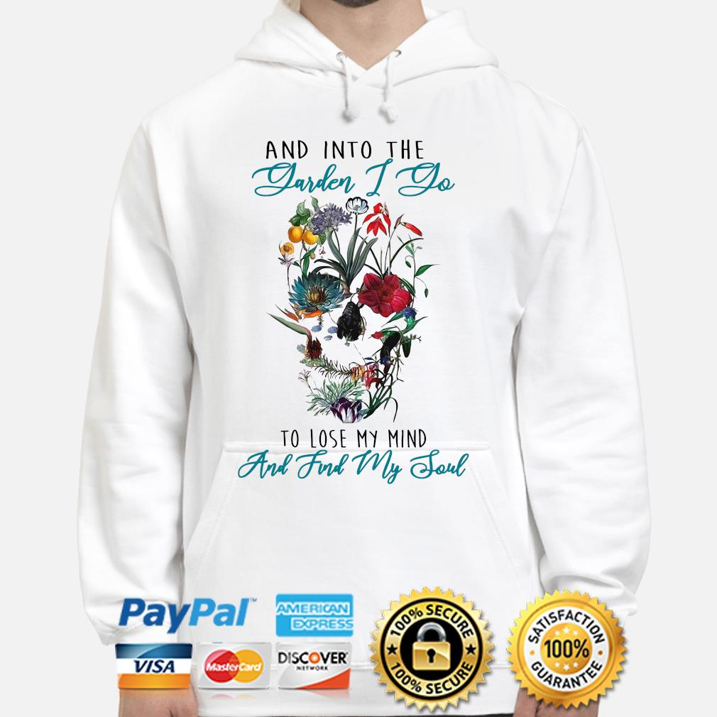 And into the garden I go to lose my mind and find my soul skull s hoodie