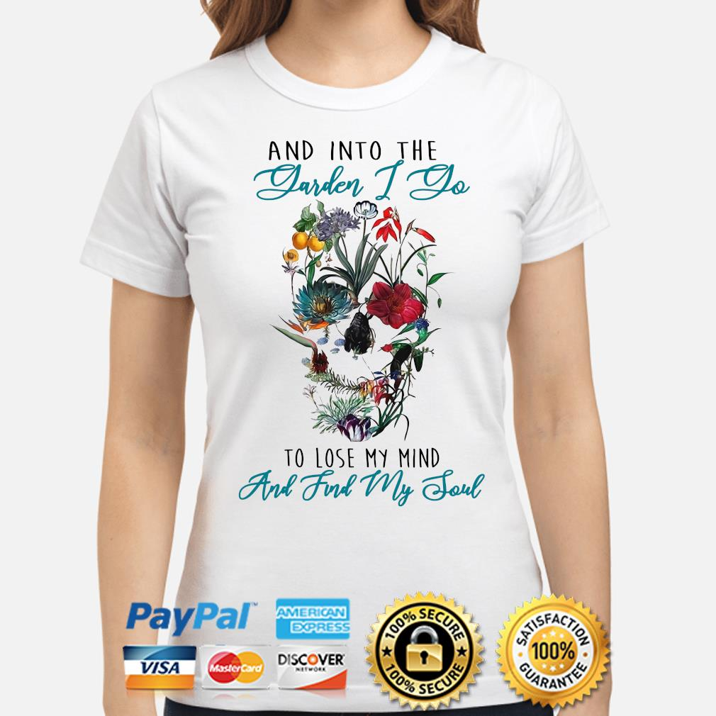 And into the garden I go to lose my mind and find my soul skull s ladies-shirt