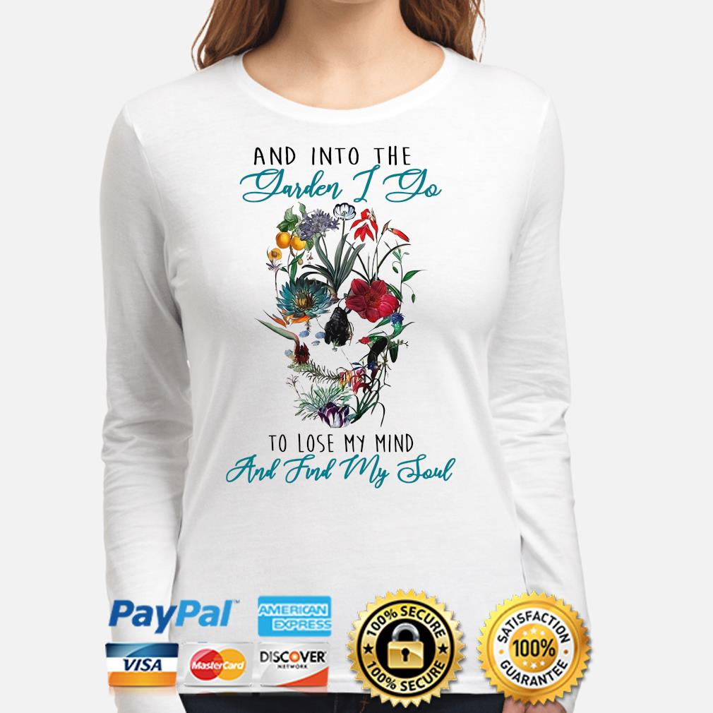 And into the garden I go to lose my mind and find my soul skull s long-sleeve