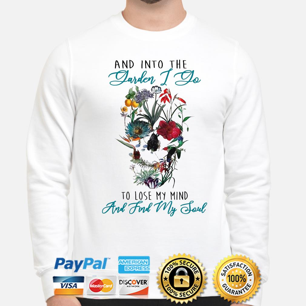 And into the garden I go to lose my mind and find my soul skull s sweater