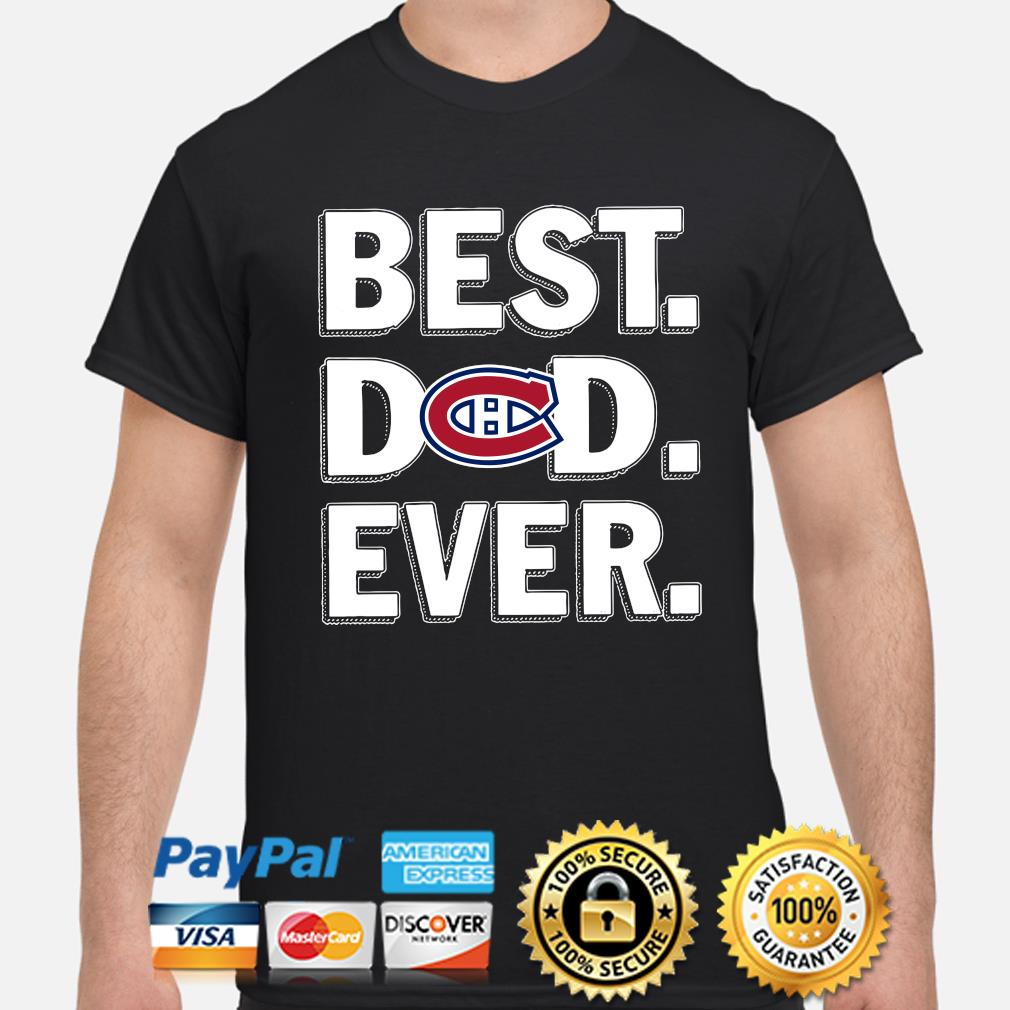 Montreal Canadiens Best Dad Ever shirt