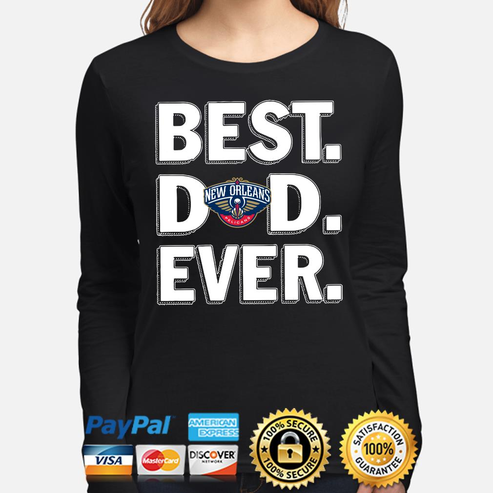 New Orleans Pelicans Best Dad Ever s long-sleeve