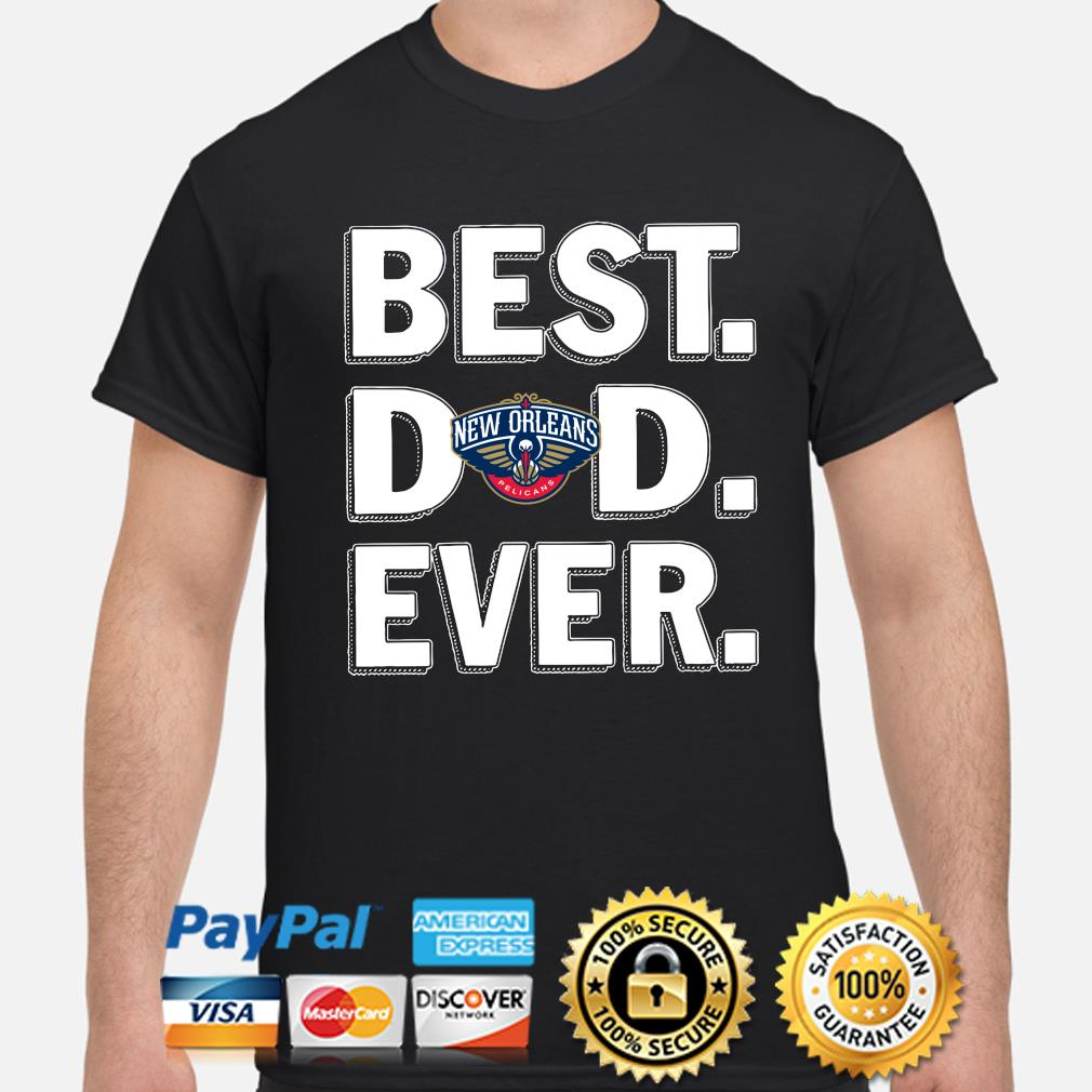New Orleans Pelicans Best Dad Ever shirt