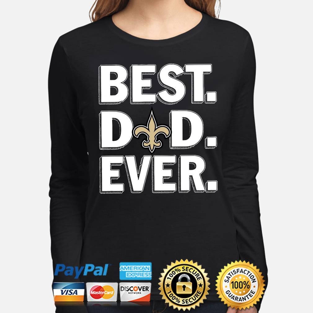 New Orleans Saints Best Dad Ever s long-sleeve