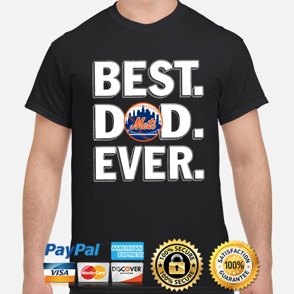 New York Mets Best Dad Ever shirt