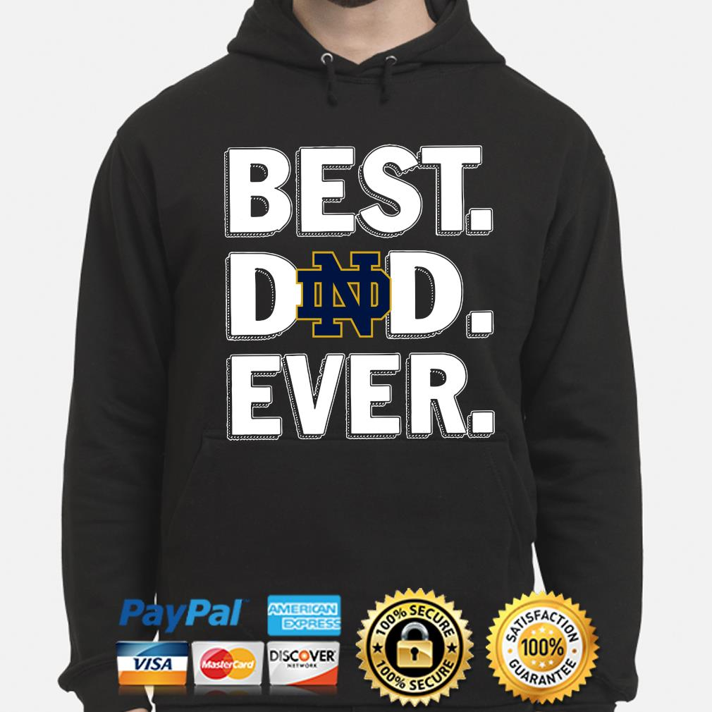 Notre Dame Fighting Irish Best Dad Ever s hoodie