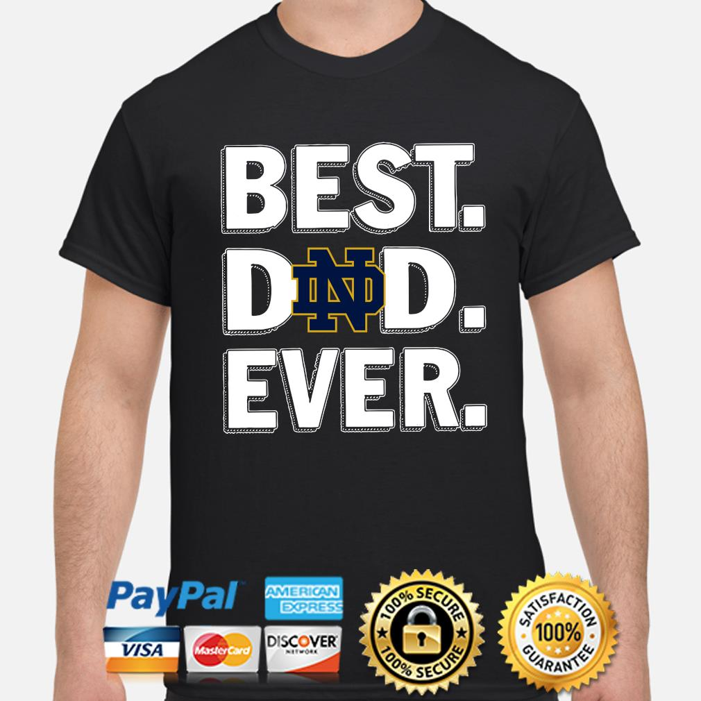 Notre Dame Fighting Irish Best Dad Ever shirt