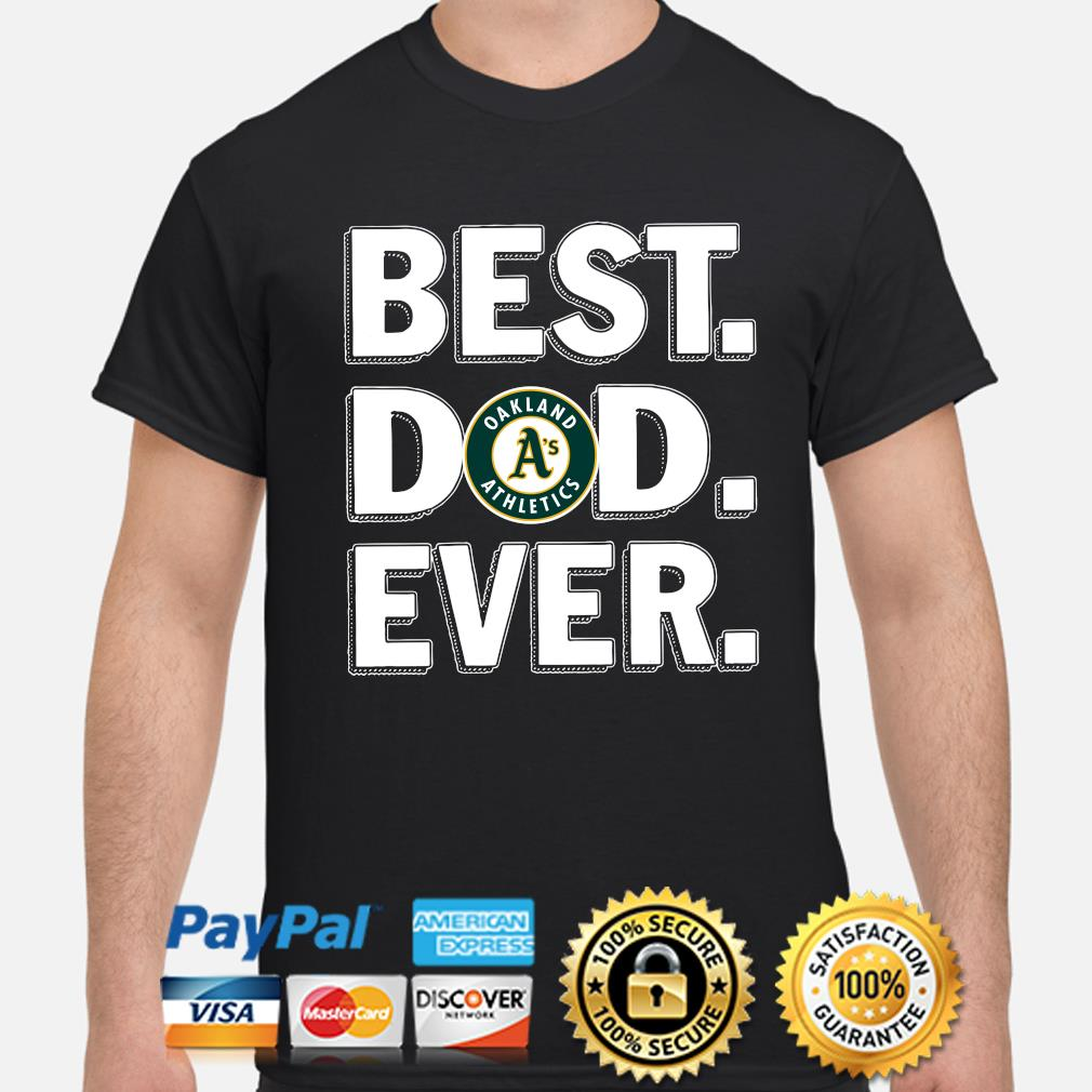 Oakland Athletics Best Dad Ever shirt