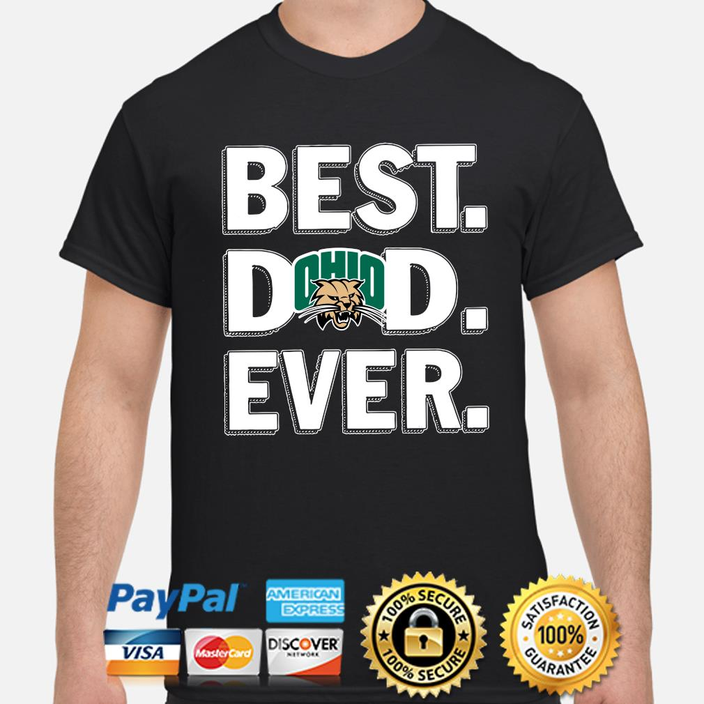 Ohio Bobcats Best Dad Ever shirt