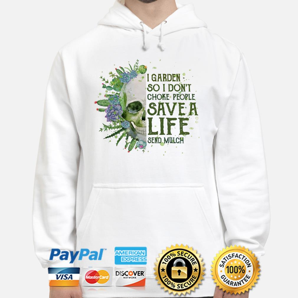 Skull I garden so I don't choke people save a life send much s hoodie