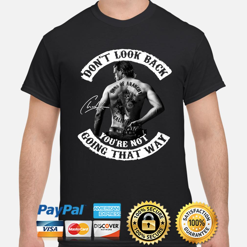Don't look back you're not Going that way Son of Anarchy signature shirt
