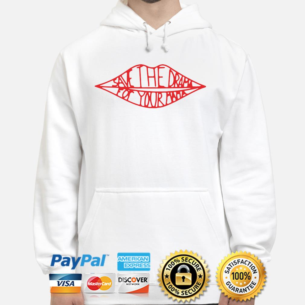 Lips save the drama for your mama s hoodie