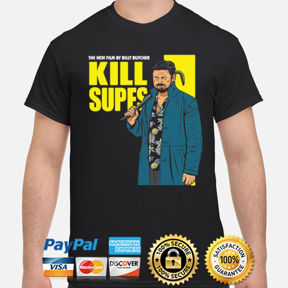 The New Film By Billy Butcher Kill Supes shirt