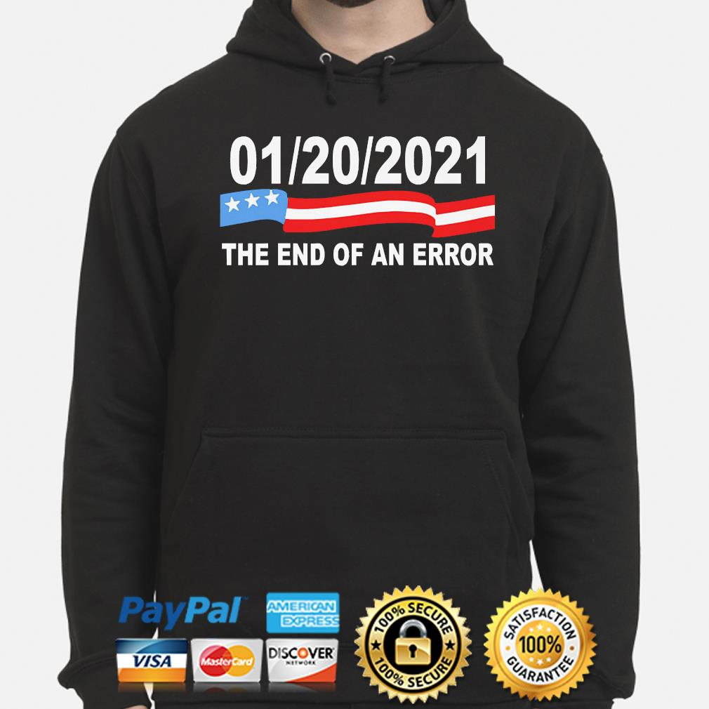 01 20 2021 the end of an error s hoodie