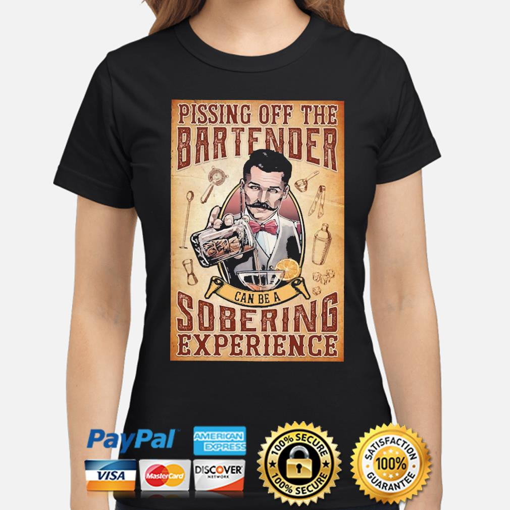 Pissing off the bartender can be a Sobering experience s ladies-shirt